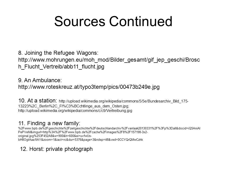 Sources Continued 8. Joining the Refugee Wagons: http://www.mohrungen.eu/moh_mod/Bilder_gesamt/gif_jep_geschi/Brosc h_Flucht_Vertreib/abb11_flucht.jpg