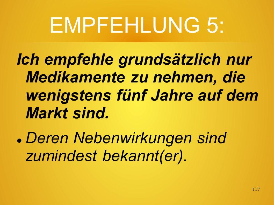 116 EMPFEHLUNG 4: Ich würde mir auch die Empfehlung eines Alternativmediziners oder Heilpraktikers einholen.