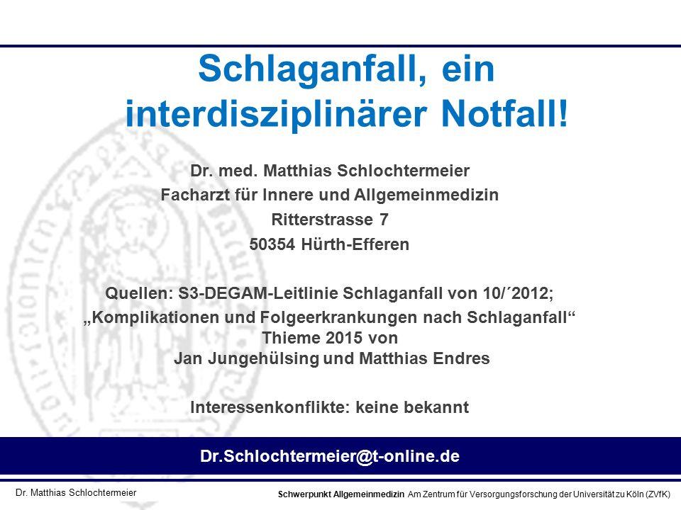 Schwerpunkt Allgemeinmedizin Am Zentrum für Versorgungsforschung der Universität zu Köln (ZVfK) © Prof. Dr. J.W. Robertz Schlaganfall, ein interdiszip