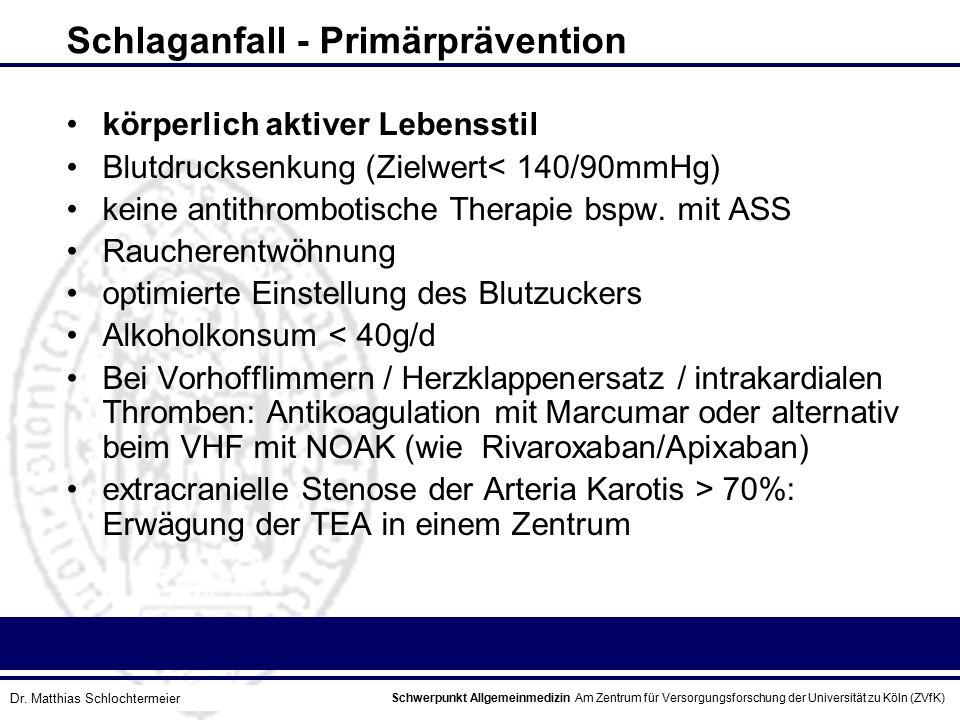 Schwerpunkt Allgemeinmedizin Am Zentrum für Versorgungsforschung der Universität zu Köln (ZVfK) © Prof. Dr. J.W. Robertz Schlaganfall - Primärpräventi