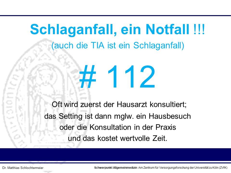 Schwerpunkt Allgemeinmedizin Am Zentrum für Versorgungsforschung der Universität zu Köln (ZVfK) © Prof. Dr. J.W. Robertz Schlaganfall, ein Notfall !!!