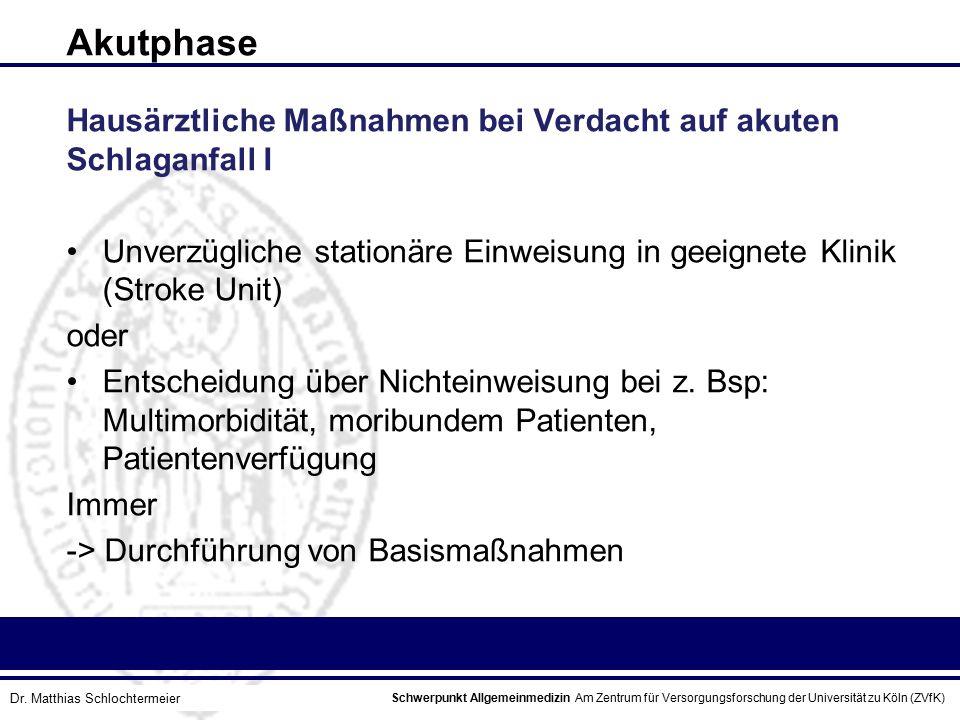 Schwerpunkt Allgemeinmedizin Am Zentrum für Versorgungsforschung der Universität zu Köln (ZVfK) © Prof. Dr. J.W. Robertz Akutphase Hausärztliche Maßna