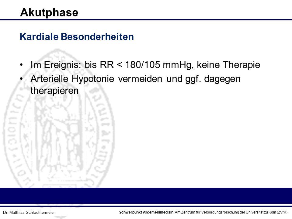 Schwerpunkt Allgemeinmedizin Am Zentrum für Versorgungsforschung der Universität zu Köln (ZVfK) © Prof. Dr. J.W. Robertz Akutphase Kardiale Besonderhe