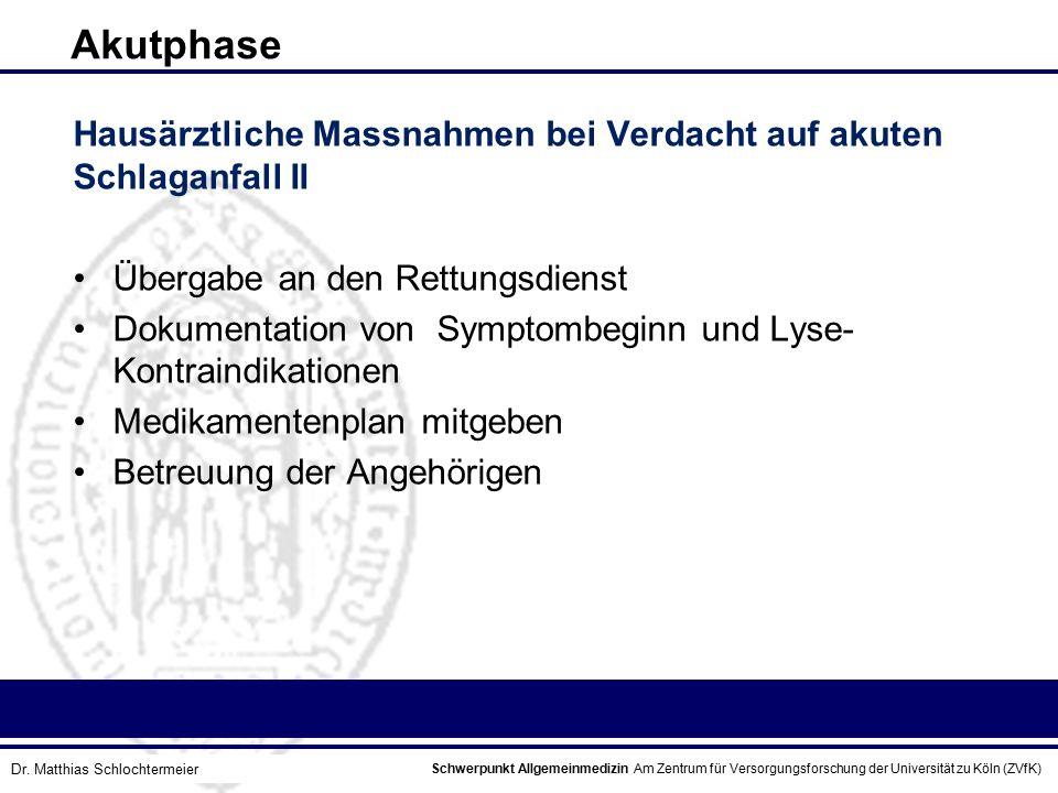 Schwerpunkt Allgemeinmedizin Am Zentrum für Versorgungsforschung der Universität zu Köln (ZVfK) © Prof. Dr. J.W. Robertz Akutphase Hausärztliche Massn