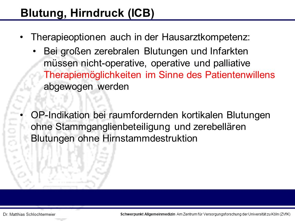Schwerpunkt Allgemeinmedizin Am Zentrum für Versorgungsforschung der Universität zu Köln (ZVfK) © Prof. Dr. J.W. Robertz Blutung, Hirndruck (ICB) Ther