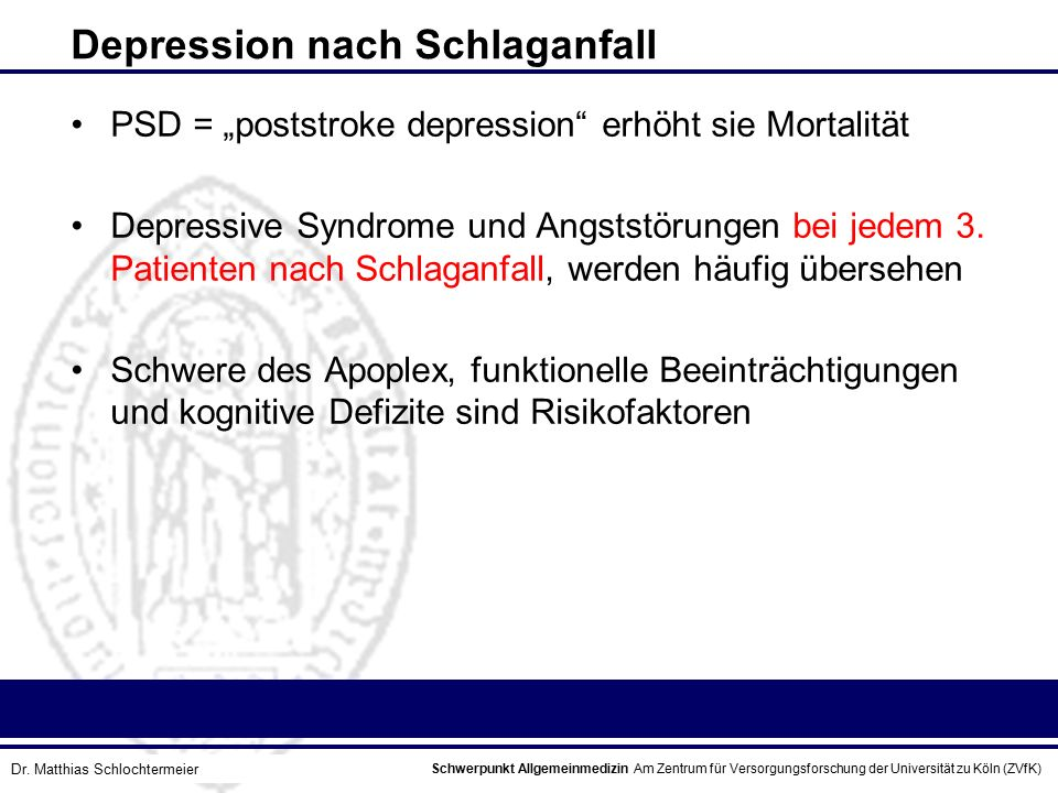 Schwerpunkt Allgemeinmedizin Am Zentrum für Versorgungsforschung der Universität zu Köln (ZVfK) © Prof. Dr. J.W. Robertz Depression nach Schlaganfall