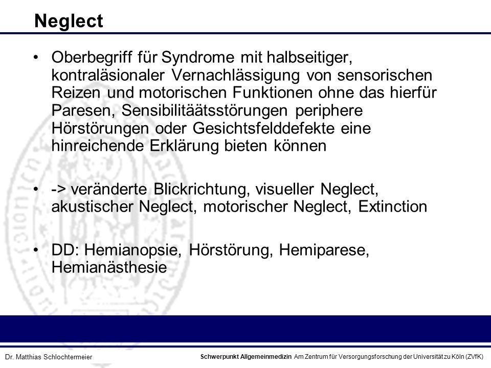 Schwerpunkt Allgemeinmedizin Am Zentrum für Versorgungsforschung der Universität zu Köln (ZVfK) © Prof. Dr. J.W. Robertz Neglect Oberbegriff für Syndr