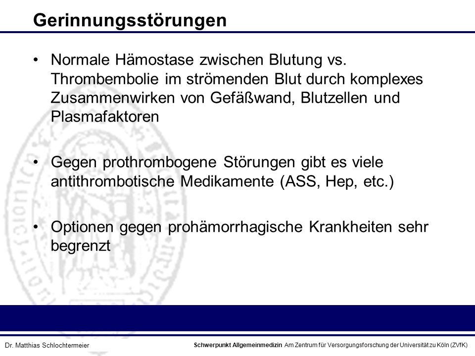 Schwerpunkt Allgemeinmedizin Am Zentrum für Versorgungsforschung der Universität zu Köln (ZVfK) © Prof. Dr. J.W. Robertz Gerinnungsstörungen Normale H