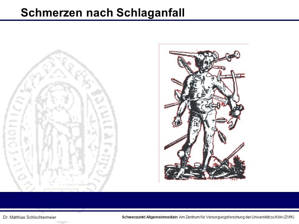 Schwerpunkt Allgemeinmedizin Am Zentrum für Versorgungsforschung der Universität zu Köln (ZVfK) © Prof. Dr. J.W. Robertz Schmerzen nach Schlaganfall D