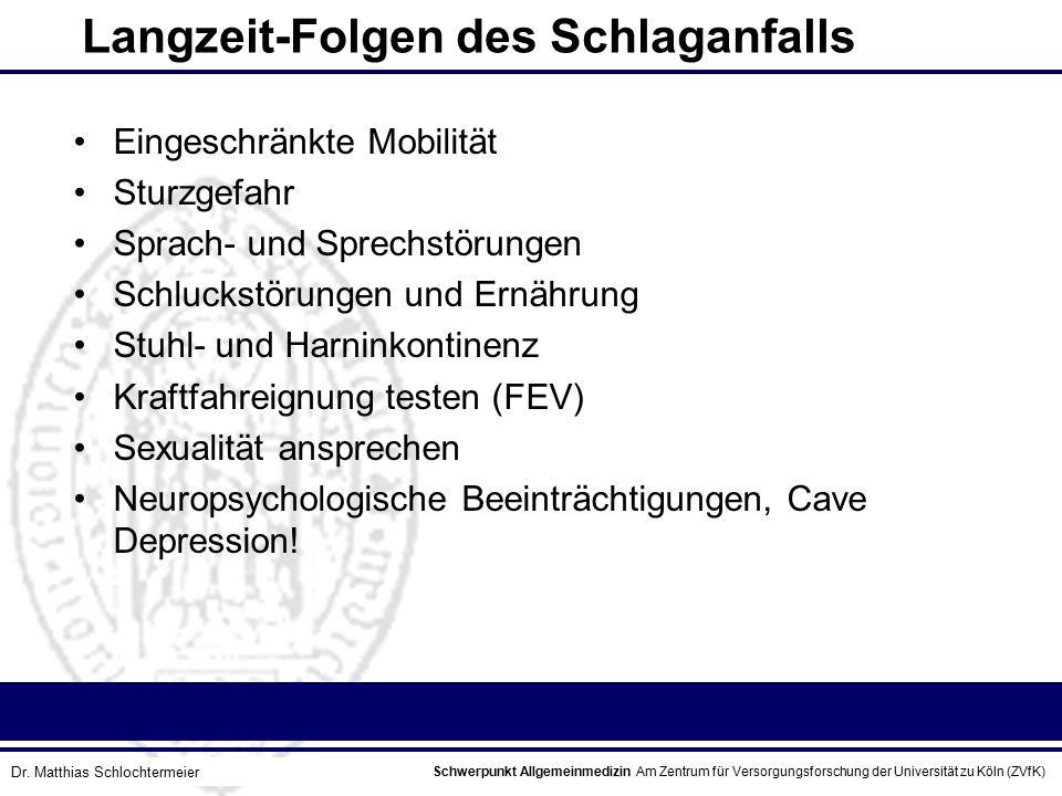 Schwerpunkt Allgemeinmedizin Am Zentrum für Versorgungsforschung der Universität zu Köln (ZVfK) © Prof. Dr. J.W. Robertz Langzeit-Folgen des Schlaganf
