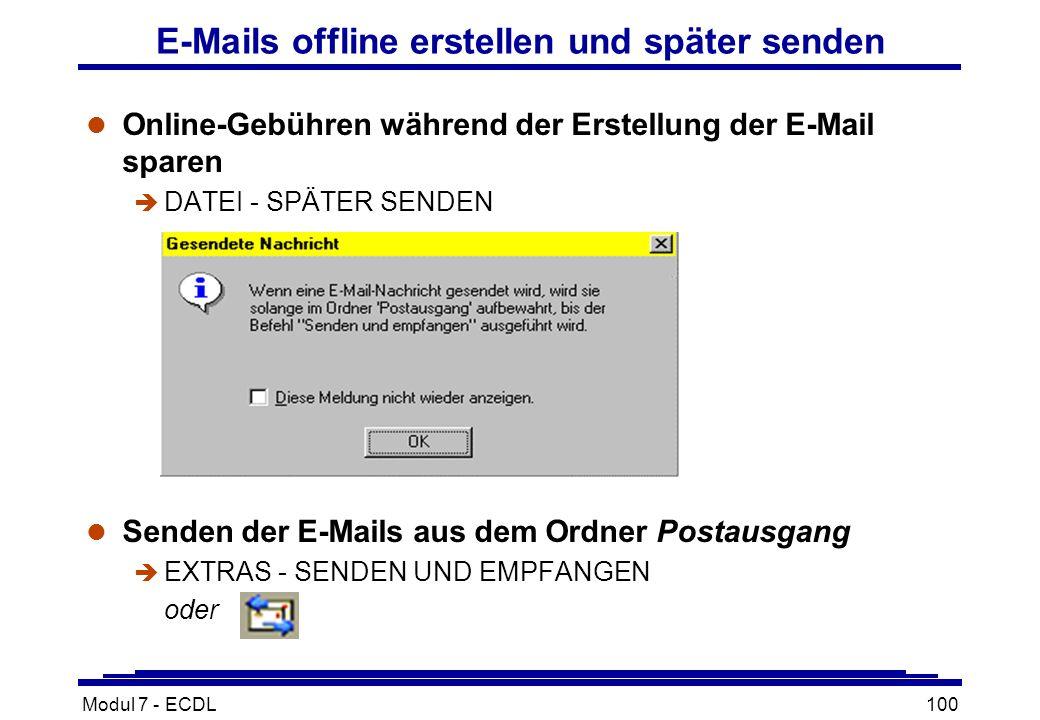 Modul 7 - ECDL100 E-Mails offline erstellen und später senden l Online-Gebühren während der Erstellung der E-Mail sparen è DATEI - SPÄTER SENDEN l Senden der E-Mails aus dem Ordner Postausgang è EXTRAS - SENDEN UND EMPFANGEN oder