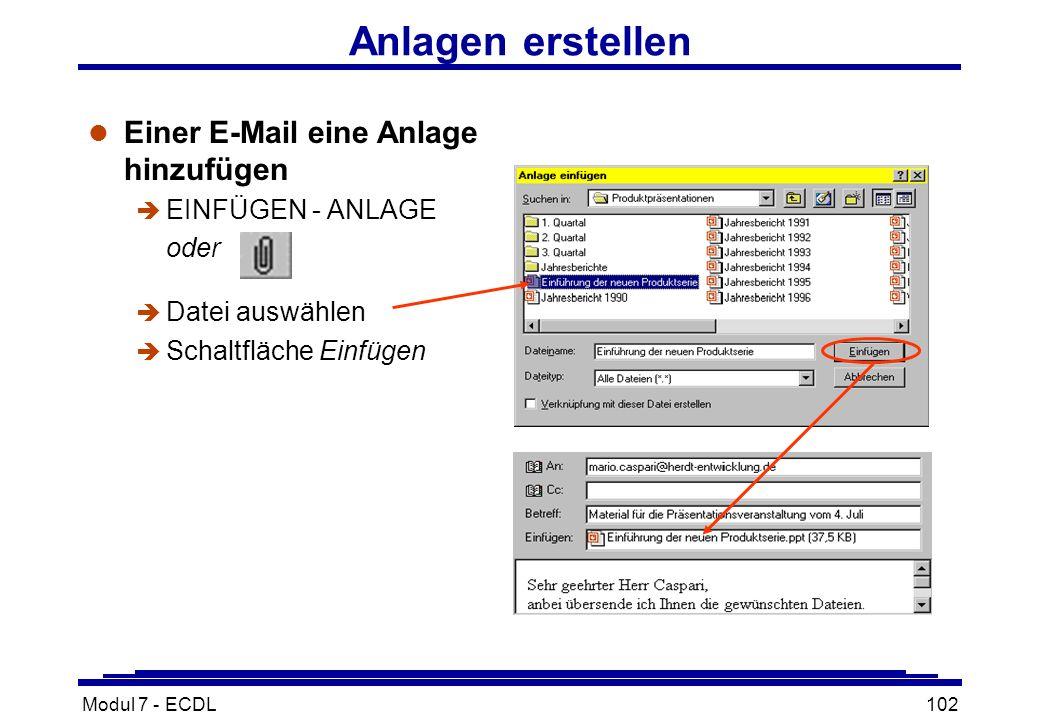 Modul 7 - ECDL102 Anlagen erstellen l Einer E-Mail eine Anlage hinzufügen è EINFÜGEN - ANLAGE oder è Datei auswählen è Schaltfläche Einfügen