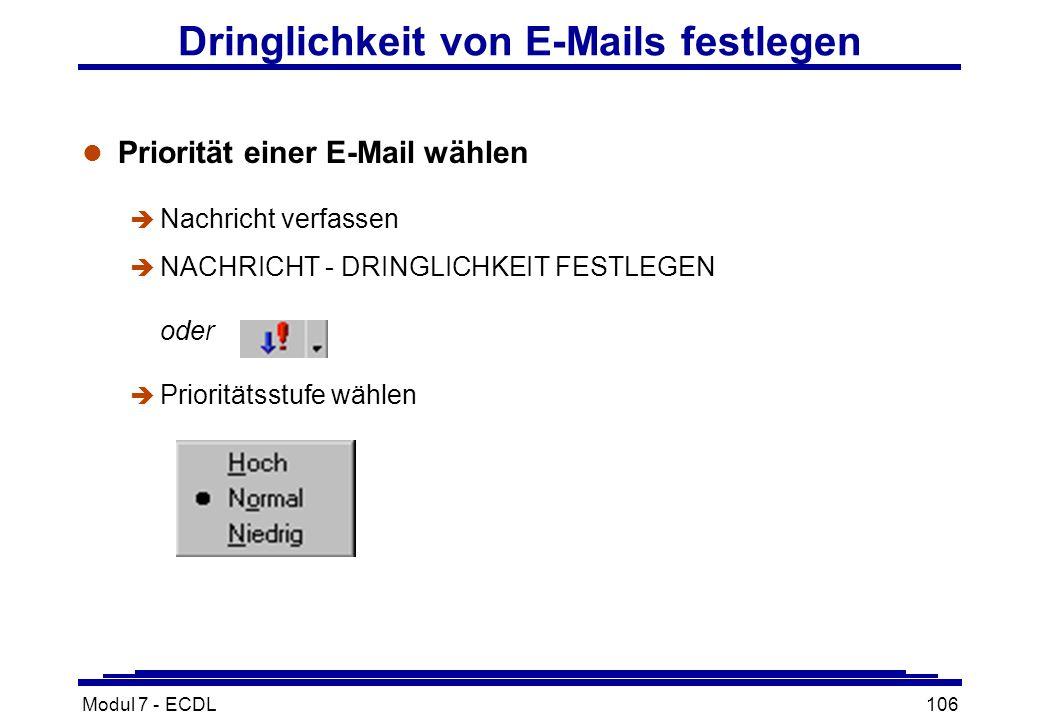 Modul 7 - ECDL106 Dringlichkeit von E-Mails festlegen l Priorität einer E-Mail wählen è Nachricht verfassen  NACHRICHT - DRINGLICHKEIT FESTLEGEN oder è Prioritätsstufe wählen