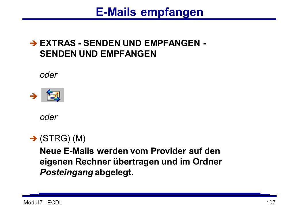 Modul 7 - ECDL107 E-Mails empfangen è EXTRAS - SENDEN UND EMPFANGEN - SENDEN UND EMPFANGEN oder è oder  (STRG) (M) Neue E-Mails werden vom Provider auf den eigenen Rechner übertragen und im Ordner Posteingang abgelegt.