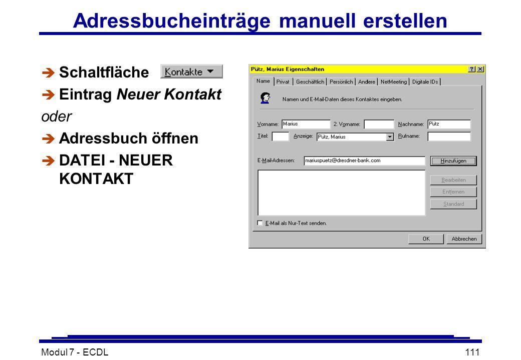 Modul 7 - ECDL111 Adressbucheinträge manuell erstellen è Schaltfläche è Eintrag Neuer Kontakt oder è Adressbuch öffnen è DATEI - NEUER KONTAKT