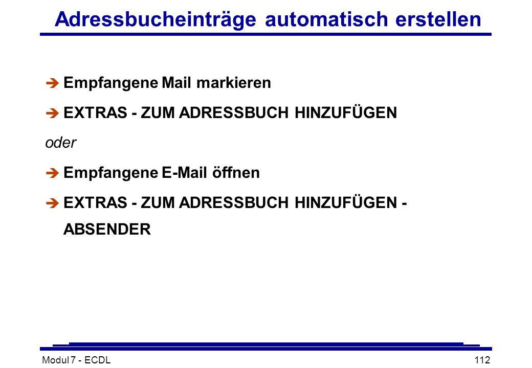 Modul 7 - ECDL112 Adressbucheinträge automatisch erstellen è Empfangene Mail markieren è EXTRAS - ZUM ADRESSBUCH HINZUFÜGEN oder è Empfangene E-Mail öffnen è EXTRAS - ZUM ADRESSBUCH HINZUFÜGEN - ABSENDER