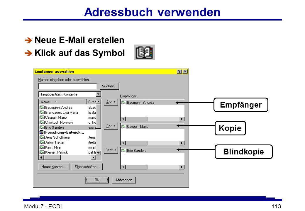 Modul 7 - ECDL113 Adressbuch verwenden è Neue E-Mail erstellen è Klick auf das Symbol Empfänger Kopie Blindkopie