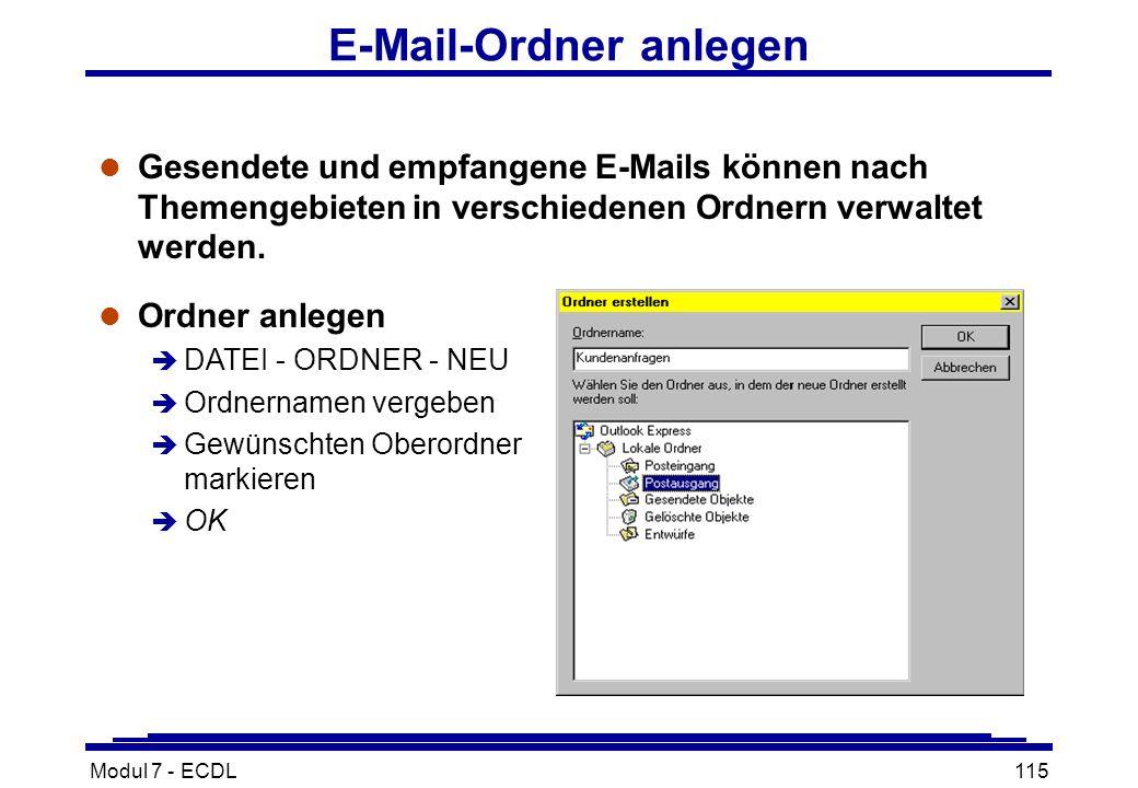 Modul 7 - ECDL115 E-Mail-Ordner anlegen l Gesendete und empfangene E-Mails können nach Themengebieten in verschiedenen Ordnern verwaltet werden.