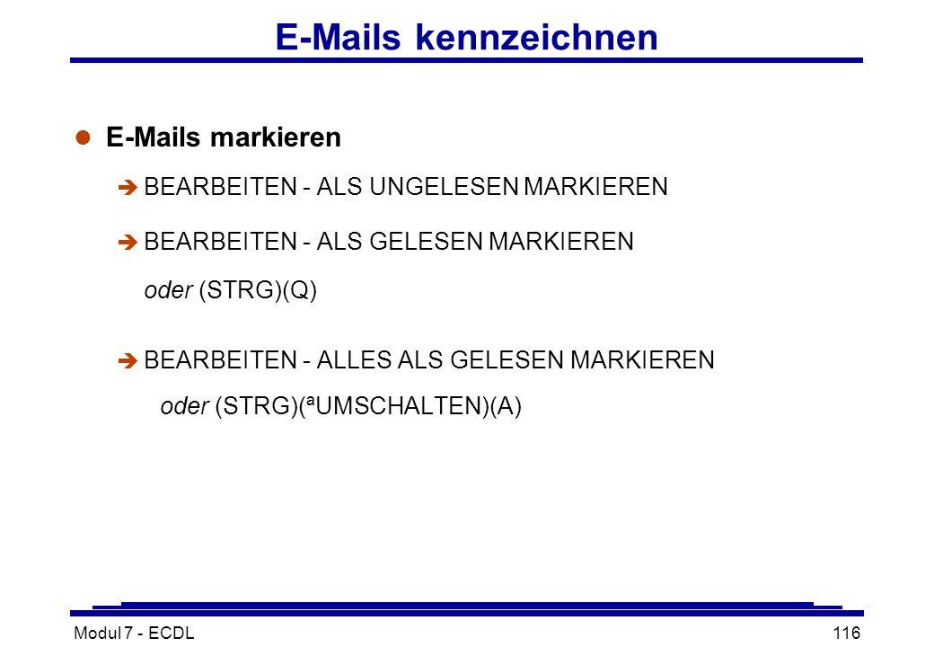 Modul 7 - ECDL116 E-Mails kennzeichnen l E-Mails markieren è BEARBEITEN - ALS UNGELESEN MARKIEREN  BEARBEITEN - ALS GELESEN MARKIEREN oder (STRG)(Q) è BEARBEITEN - ALLES ALS GELESEN MARKIEREN oder (STRG)(ªUMSCHALTEN)(A)
