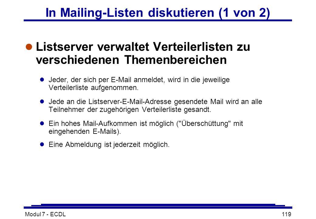 Modul 7 - ECDL119 In Mailing-Listen diskutieren (1 von 2) l Listserver verwaltet Verteilerlisten zu verschiedenen Themenbereichen l Jeder, der sich per E-Mail anmeldet, wird in die jeweilige Verteilerliste aufgenommen.