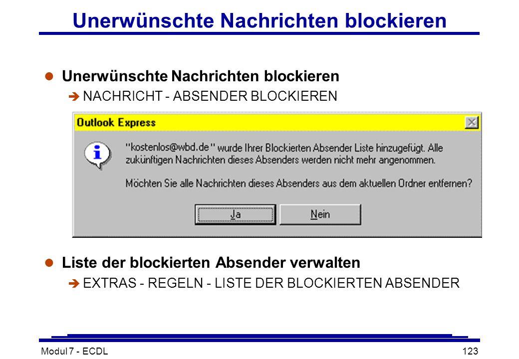 Modul 7 - ECDL123 Unerwünschte Nachrichten blockieren l Unerwünschte Nachrichten blockieren è NACHRICHT - ABSENDER BLOCKIEREN l Liste der blockierten Absender verwalten è EXTRAS - REGELN - LISTE DER BLOCKIERTEN ABSENDER