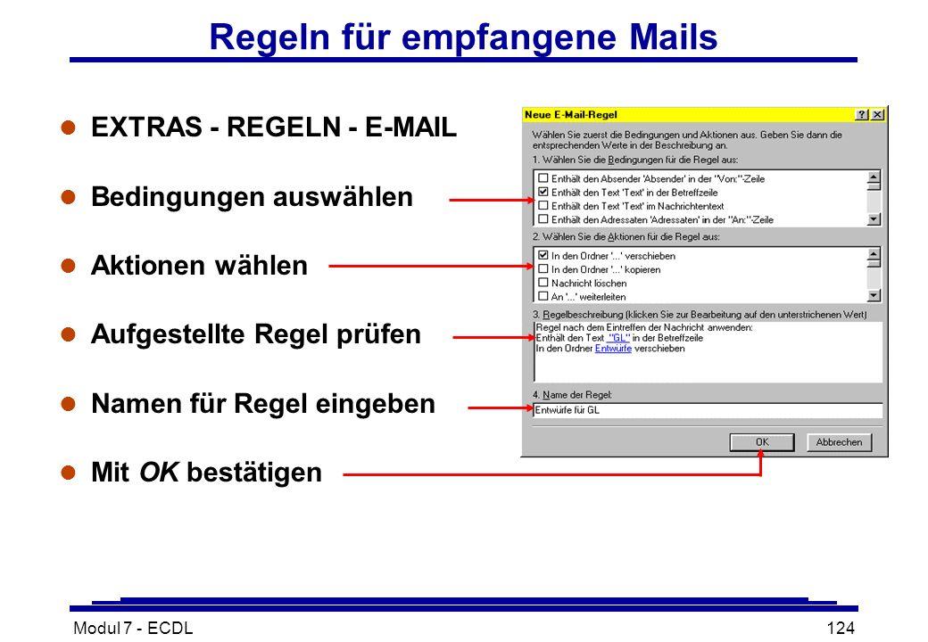 Modul 7 - ECDL124 Regeln für empfangene Mails l EXTRAS - REGELN - E-MAIL l Bedingungen auswählen l Aktionen wählen l Aufgestellte Regel prüfen l Namen für Regel eingeben l Mit OK bestätigen