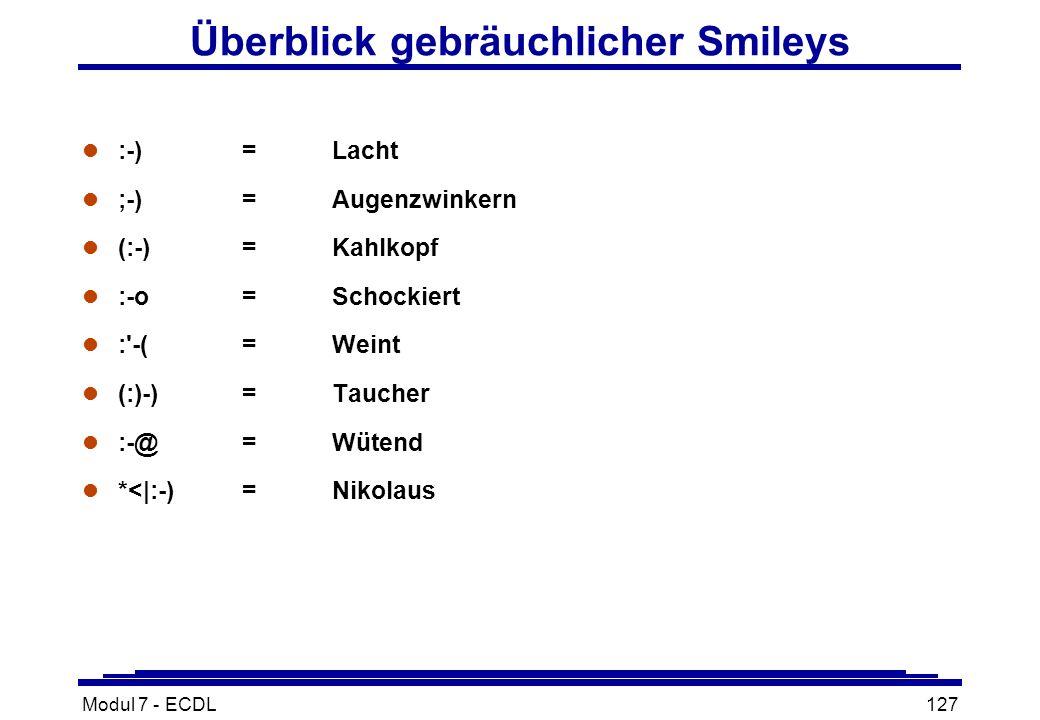 Modul 7 - ECDL127 Überblick gebräuchlicher Smileys l :-)=Lacht l ;-)=Augenzwinkern l (:-)=Kahlkopf l :-o=Schockiert l : -(=Weint l (:)-)=Taucher l :-@=Wütend l *<|:-)=Nikolaus