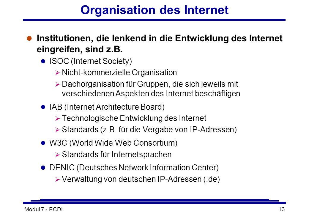 Modul 7 - ECDL13 Organisation des Internet l Institutionen, die lenkend in die Entwicklung des Internet eingreifen, sind z.B.