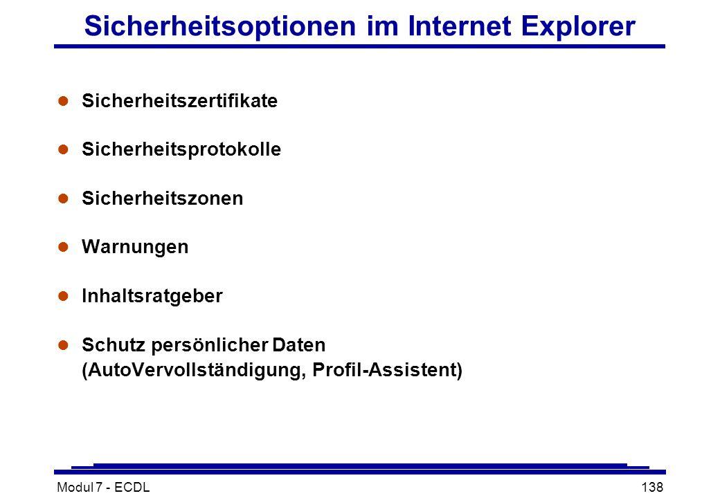Modul 7 - ECDL138 Sicherheitsoptionen im Internet Explorer l Sicherheitszertifikate l Sicherheitsprotokolle l Sicherheitszonen l Warnungen l Inhaltsratgeber l Schutz persönlicher Daten (AutoVervollständigung, Profil-Assistent)