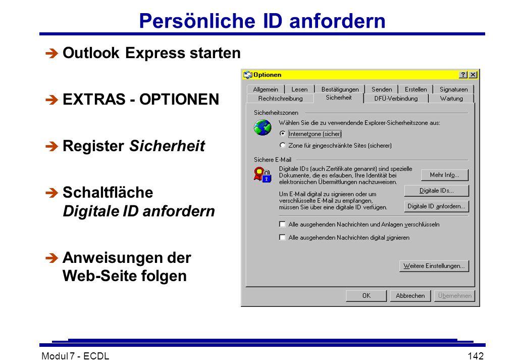 Modul 7 - ECDL142 Persönliche ID anfordern è Outlook Express starten è EXTRAS - OPTIONEN è Register Sicherheit è Schaltfläche Digitale ID anfordern è Anweisungen der Web-Seite folgen
