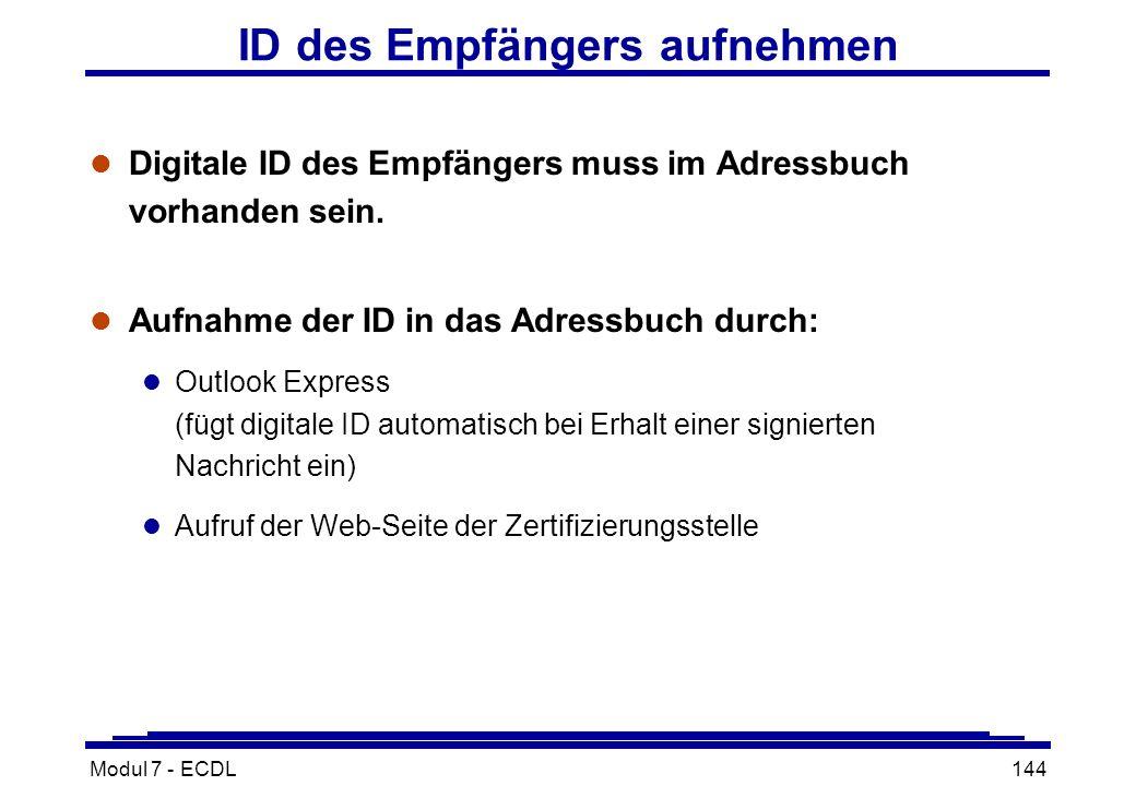 Modul 7 - ECDL144 ID des Empfängers aufnehmen l Digitale ID des Empfängers muss im Adressbuch vorhanden sein.