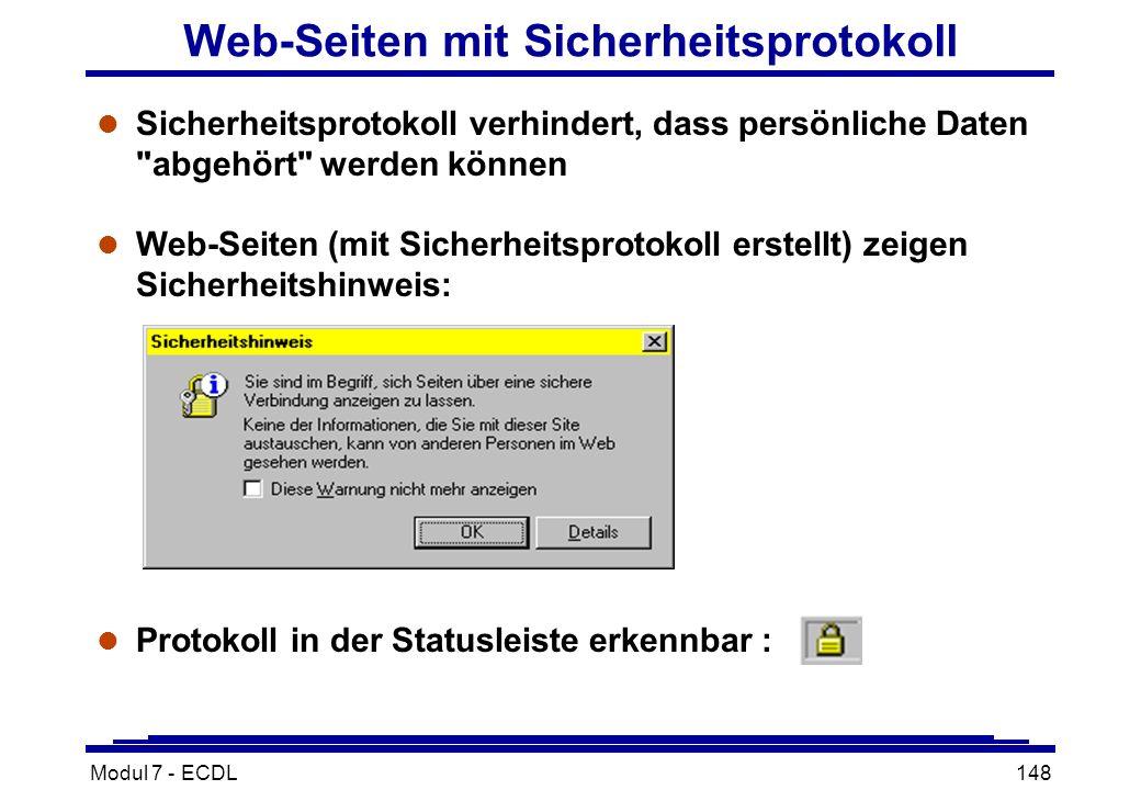 Modul 7 - ECDL148 Web-Seiten mit Sicherheitsprotokoll l Sicherheitsprotokoll verhindert, dass persönliche Daten abgehört werden können l Web-Seiten (mit Sicherheitsprotokoll erstellt) zeigen Sicherheitshinweis: l Protokoll in der Statusleiste erkennbar :