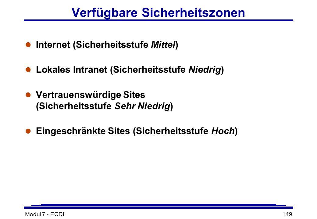 Modul 7 - ECDL149 Verfügbare Sicherheitszonen l Internet (Sicherheitsstufe Mittel) l Lokales Intranet (Sicherheitsstufe Niedrig) l Vertrauenswürdige Sites (Sicherheitsstufe Sehr Niedrig) l Eingeschränkte Sites (Sicherheitsstufe Hoch)