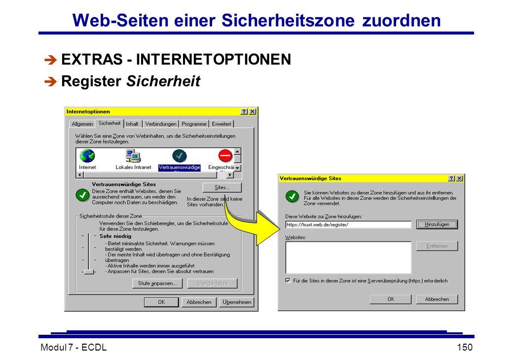 Modul 7 - ECDL150 Web-Seiten einer Sicherheitszone zuordnen è EXTRAS - INTERNETOPTIONEN è Register Sicherheit