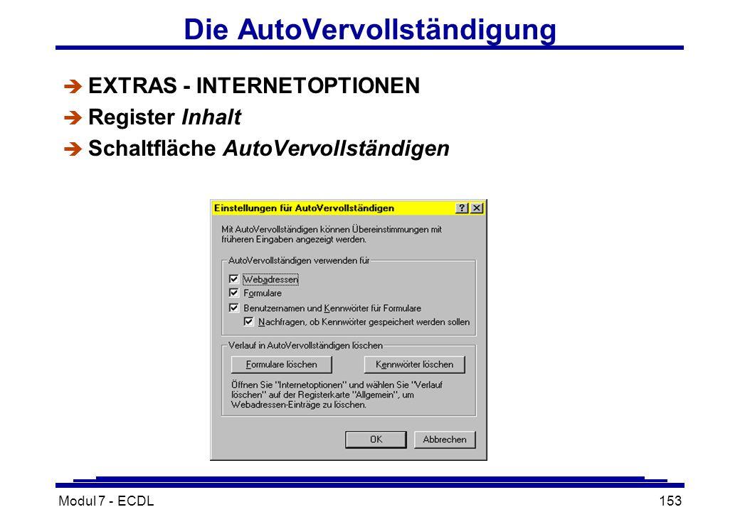 Modul 7 - ECDL153 Die AutoVervollständigung è EXTRAS - INTERNETOPTIONEN è Register Inhalt è Schaltfläche AutoVervollständigen