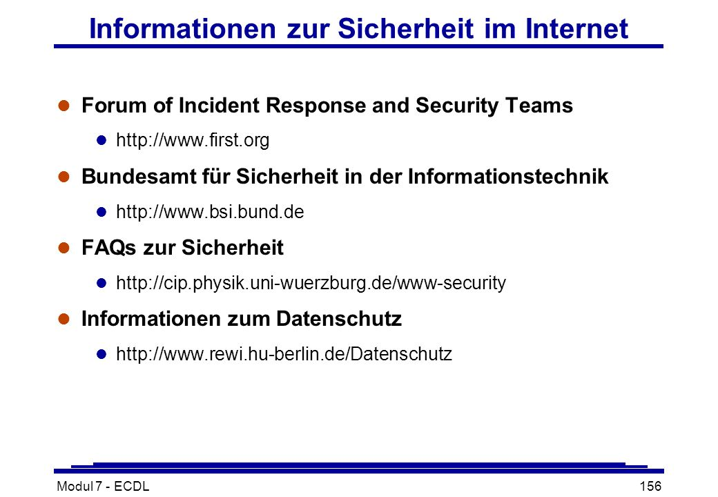 Modul 7 - ECDL156 Informationen zur Sicherheit im Internet l Forum of Incident Response and Security Teams l   l Bundesamt für Sicherheit in der Informationstechnik l   l FAQs zur Sicherheit l   l Informationen zum Datenschutz l