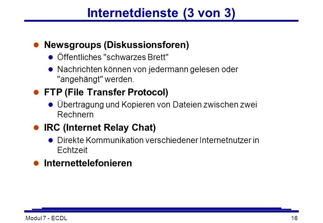 Modul 7 - ECDL16 Internetdienste (3 von 3) l Newsgroups (Diskussionsforen) l Öffentliches schwarzes Brett l Nachrichten können von jedermann gelesen oder angehängt werden.