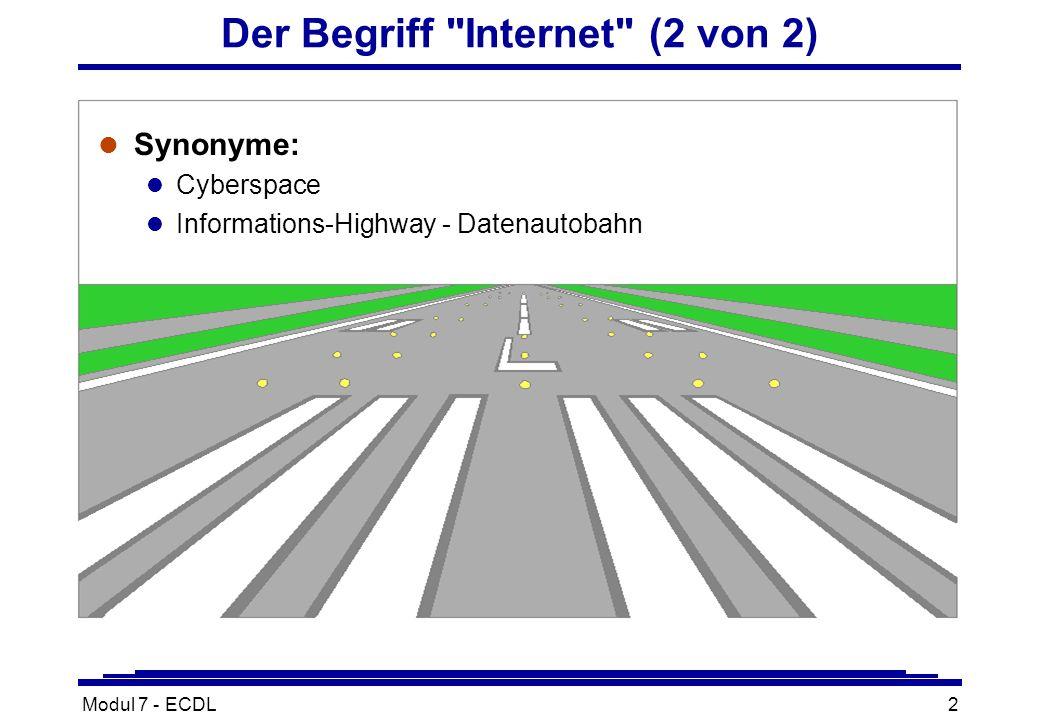 Modul 7 - ECDL2 Der Begriff Internet (2 von 2) l Synonyme: l Cyberspace l Informations-Highway - Datenautobahn