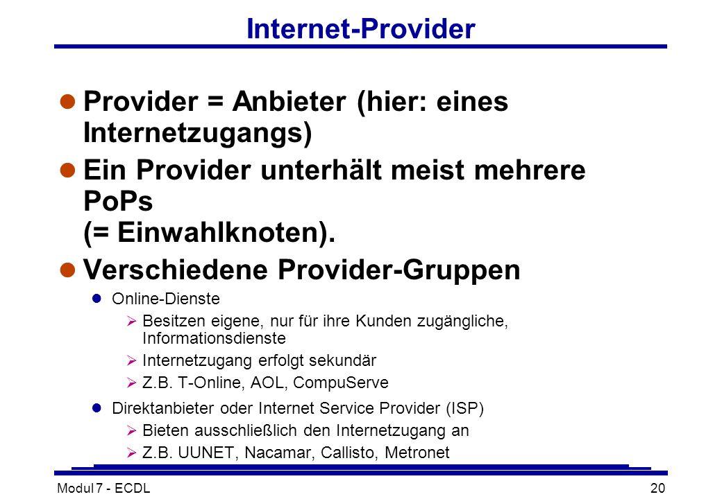 Modul 7 - ECDL20 Internet-Provider l Provider = Anbieter (hier: eines Internetzugangs) l Ein Provider unterhält meist mehrere PoPs (= Einwahlknoten).