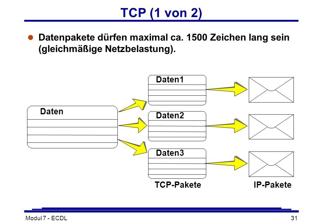 Modul 7 - ECDL31 TCP (1 von 2) l Datenpakete dürfen maximal ca.