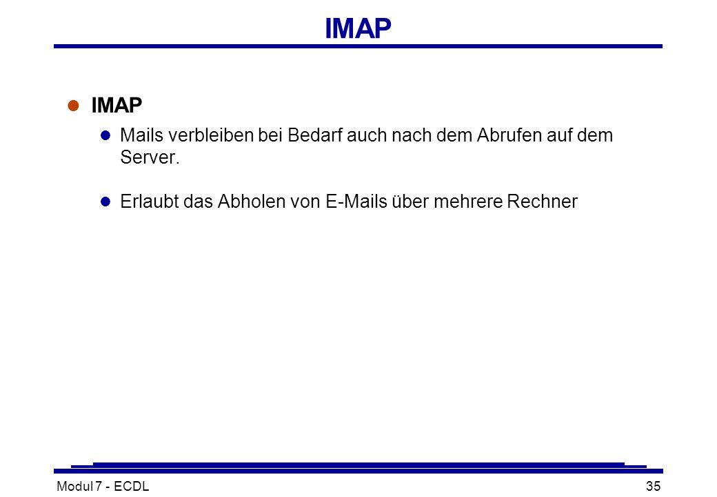 Modul 7 - ECDL35 IMAP l IMAP l Mails verbleiben bei Bedarf auch nach dem Abrufen auf dem Server.