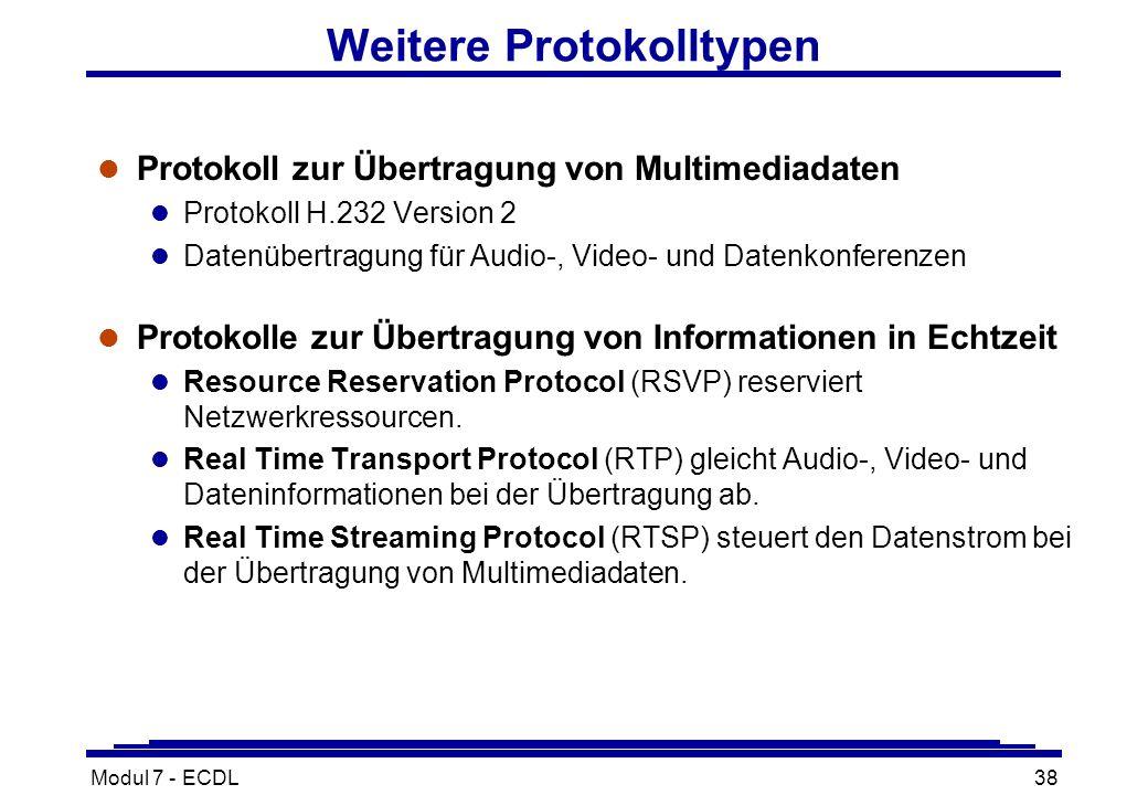 Modul 7 - ECDL38 Weitere Protokolltypen l Protokoll zur Übertragung von Multimediadaten l Protokoll H.232 Version 2 l Datenübertragung für Audio-, Video- und Datenkonferenzen l Protokolle zur Übertragung von Informationen in Echtzeit l Resource Reservation Protocol (RSVP) reserviert Netzwerkressourcen.