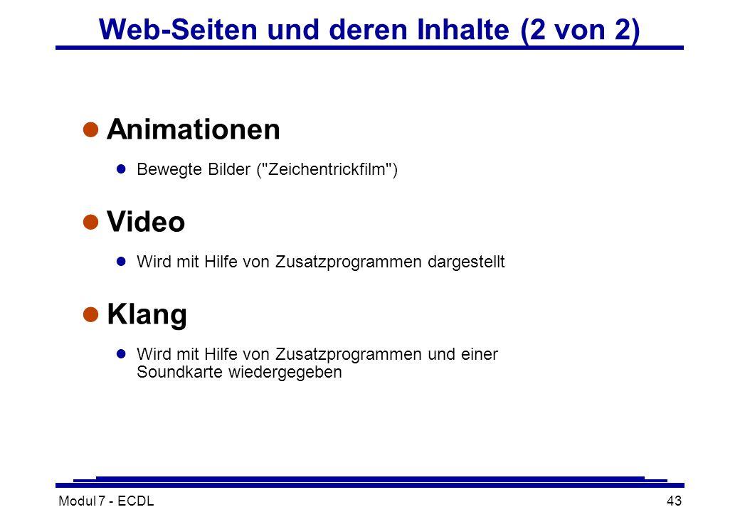 Modul 7 - ECDL43 l Animationen l Bewegte Bilder ( Zeichentrickfilm ) l Video l Wird mit Hilfe von Zusatzprogrammen dargestellt l Klang l Wird mit Hilfe von Zusatzprogrammen und einer Soundkarte wiedergegeben Web-Seiten und deren Inhalte (2 von 2)
