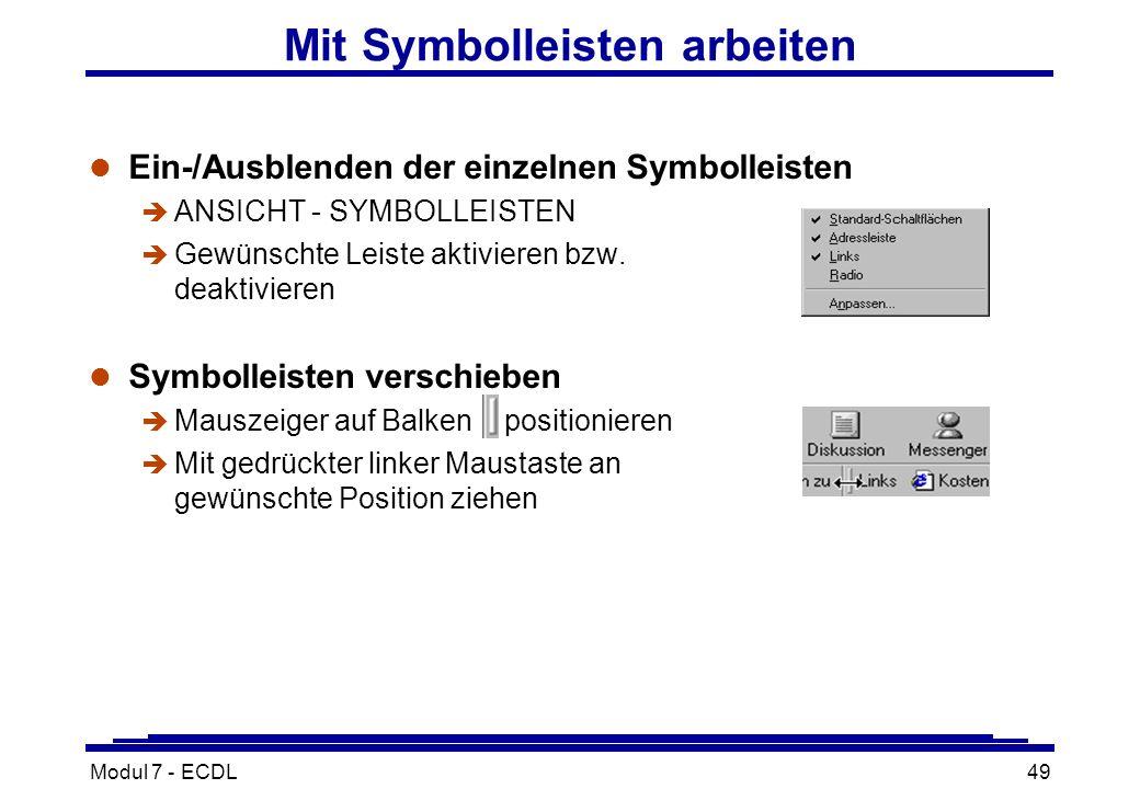 Modul 7 - ECDL49 Mit Symbolleisten arbeiten l Ein-/Ausblenden der einzelnen Symbolleisten è ANSICHT - SYMBOLLEISTEN è Gewünschte Leiste aktivieren bzw.