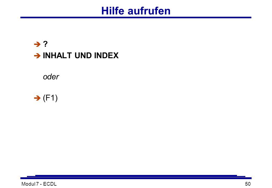 Modul 7 - ECDL50 Hilfe aufrufen è è INHALT UND INDEX oder  (F1)