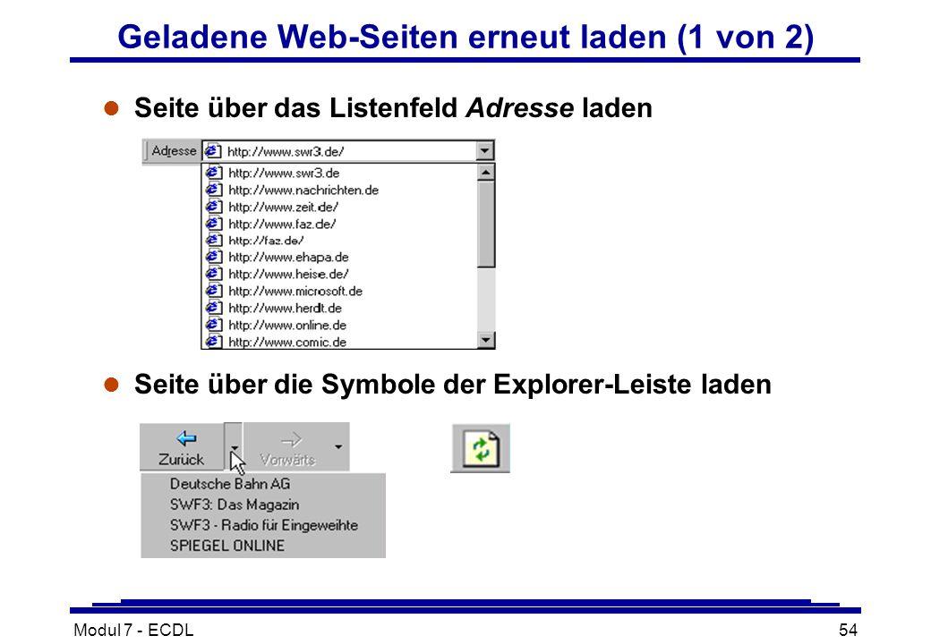 Modul 7 - ECDL54 Geladene Web-Seiten erneut laden (1 von 2) l Seite über das Listenfeld Adresse laden l Seite über die Symbole der Explorer-Leiste laden