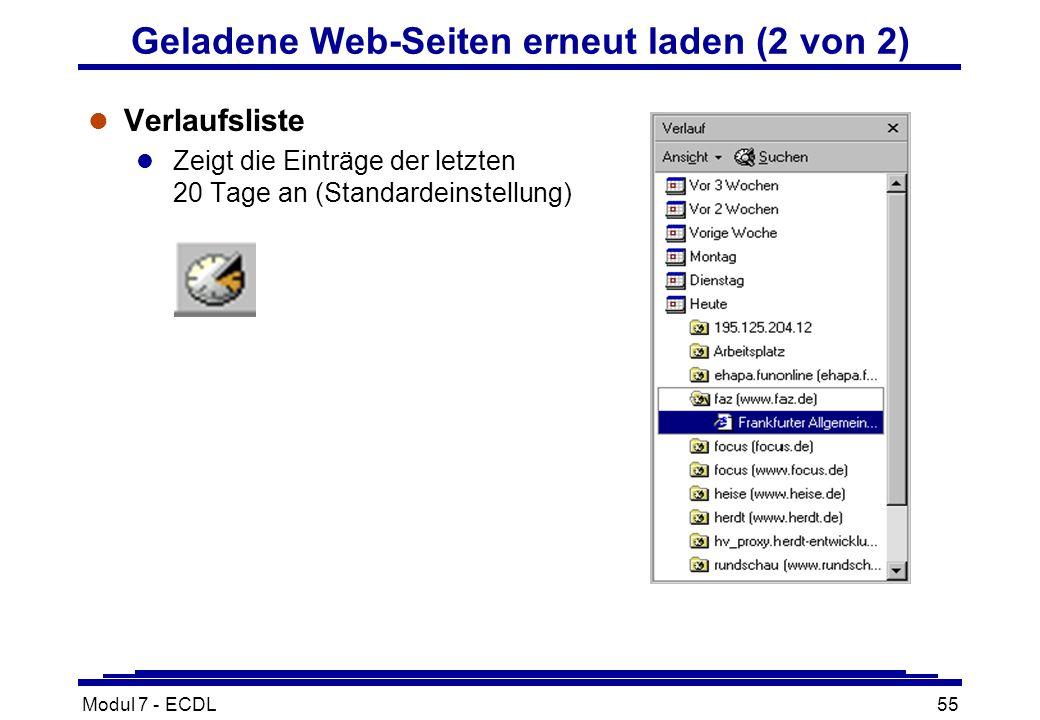 Modul 7 - ECDL55 Geladene Web-Seiten erneut laden (2 von 2) l Verlaufsliste l Zeigt die Einträge der letzten 20 Tage an (Standardeinstellung)