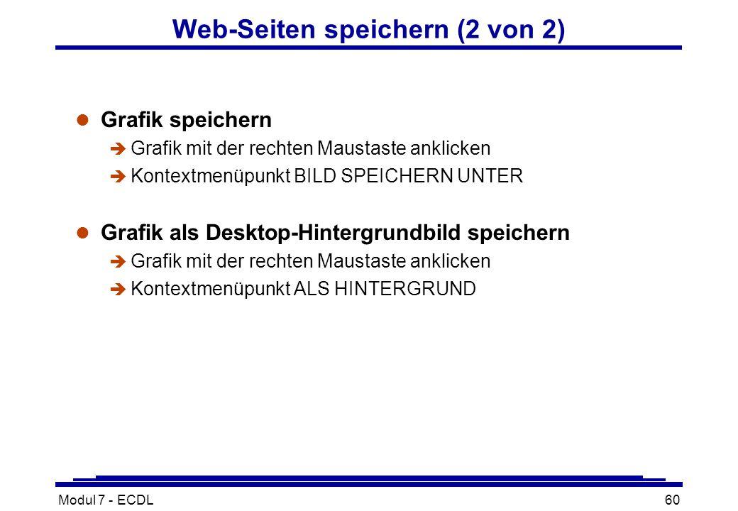 Modul 7 - ECDL60 l Grafik speichern è Grafik mit der rechten Maustaste anklicken è Kontextmenüpunkt BILD SPEICHERN UNTER l Grafik als Desktop-Hintergrundbild speichern è Grafik mit der rechten Maustaste anklicken è Kontextmenüpunkt ALS HINTERGRUND Web-Seiten speichern (2 von 2)