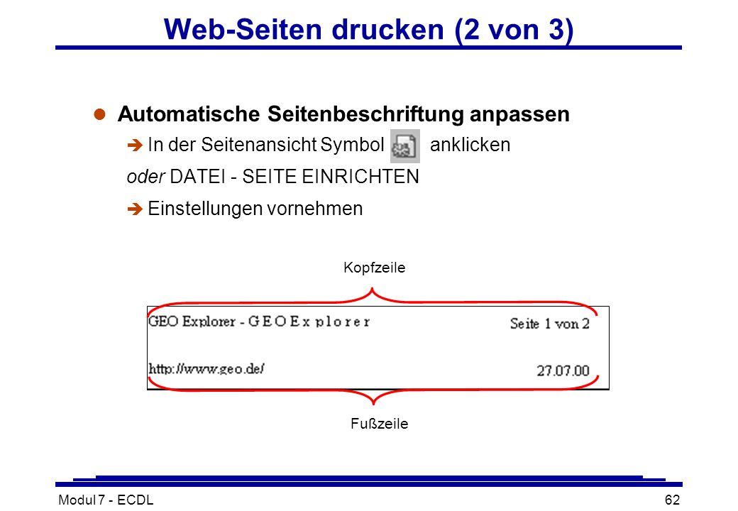 Modul 7 - ECDL62 Web-Seiten drucken (2 von 3) l Automatische Seitenbeschriftung anpassen è In der Seitenansicht Symbol anklicken oder DATEI - SEITE EINRICHTEN è Einstellungen vornehmen Fußzeile Kopfzeile