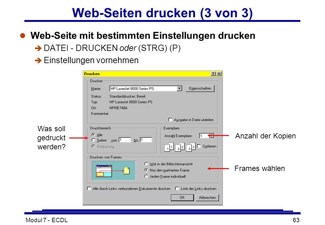 Modul 7 - ECDL63 Web-Seiten drucken (3 von 3) l Web-Seite mit bestimmten Einstellungen drucken  DATEI - DRUCKEN oder (STRG) (P) è Einstellungen vornehmen Was soll gedruckt werden.